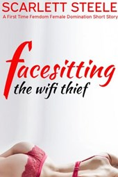Facesitting the Wifi Thief  - A First Time Femdom Female Domination Short Story