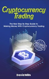 Cryptocurrency Trading: The New Step By Step Guide to Making Money With Cryptocurrency Trading