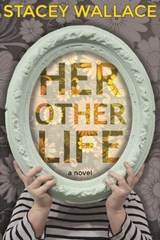 Her Other Life | Stacey Wallace |