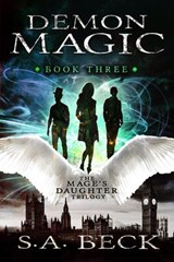 Demon Magic (The Mage's Daughter Trilogy, #3) | S.A. Beck |