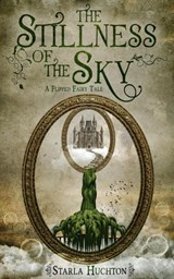 The Stillness of the Sky (Flipped Fairy Tales, #2) | Starla Huchton |