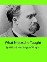 What Nietzsche Taught | Willard Huntington Wright |
