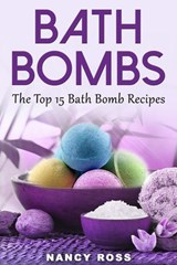 Bath Bombs: The Top 15 Bath Bomb Recipes | Nancy Ross |