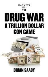 The Drug War: A Trillion Dollar Con Game (Rackets, #1)