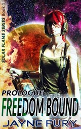Freedom Bound, Prologue: Episode 1 (Solar Flame) | Jayne Fury |