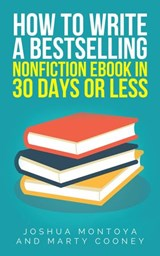 How To Write A Bestselling Non-Fiction eBook In 30 Days Or Less | Joshua Montoya ; Marty Cooney |