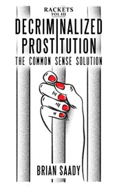 Decriminalized Prostitution: The Common Sense Solution (Rackets, #3) | Brian Saady |