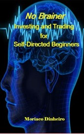 No Brainer Investing and Trading for Self-Directed Beginners | Moriaco Dinheiro |