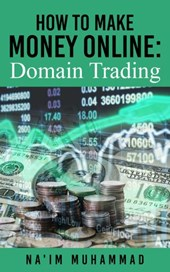 How to Make Money Online: Domain Trading | Na'im Muhammad |