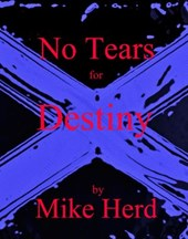 No Tears for Destiny | Mike Herd |
