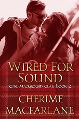 Wired For Sound (The MacGrough Clan, #2) | Cherime MacFarlane |
