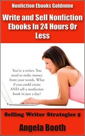 Nonfiction Ebooks Goldmine: Write and Sell Nonfiction Ebooks In 24 Hours Or Less (Selling Writer Strategies, #5) | Angela Booth |