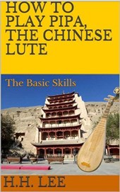 How to Play Pipa, the Chinese Lute: The Basic Skills