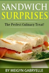 Sandwich Surprises:  The Perfect Culinary Treat! | Meigyn Gabryelle |