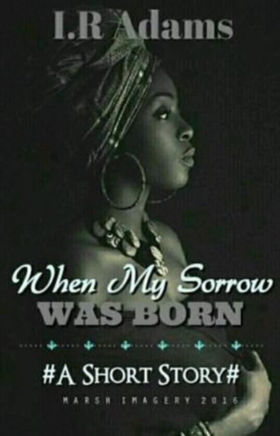 When My Sorrow Was Born