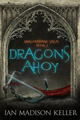 Dragons Ahoy (Dragonsbane Saga, #2) | Madison Keller |