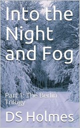 Into the Night and Fog (The Berlin Trilogy, #1) | Ds Holmes |