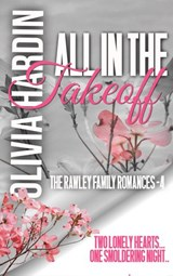 All in the Takeoff (The Rawley Family Romances, #4) | Olivia Hardin |