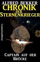 Captain auf der Brücke - Chronik der Sternenkrieger #1 (Alfred Bekker's Chronik der Sternenkrieger, #1)