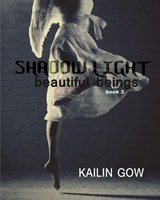 Shadow Light (Beautiful Beings Series, #3) | Kailin Gow |