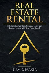 Real Estate Rental: Unlocking the Secrets to Generate Long-Term Passive Income with Real Estate Rental (Real Estate Revolution, #2)