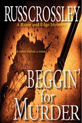 Beggin' For Murder (The Razor and Edge Mysteries, #4) | Russ Crossley |