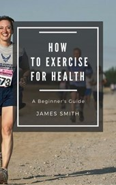 How to Exercise For Health (For Beginners)