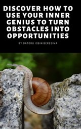 Discover How To Use Your Inner Genius To Turn Obstacles into Opportunities | Datoru Igbikiberesima |