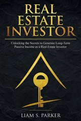 Real Estate Investor: Unlocking the Secrets to Generate Long-Term Passive Income as a Real Estate Investor (Real Estate Revolution) | Liam S. Parker |