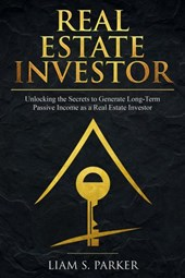 Real Estate Investor: Unlocking the Secrets to Generate Long-Term Passive Income as a Real Estate Investor (Real Estate Revolution)