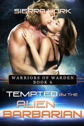 Tempted by the Alien Barbarian (Warriors or Warden, #6) | Sierra York |