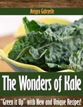 """The Wonders of Kale:  """"Green it Up"""" with New and Unique Recipes!"""