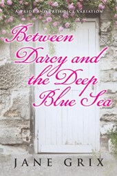 Between Darcy and the Deep Blue Sea:  A Pride and Prejudice Variation | Jane Grix |