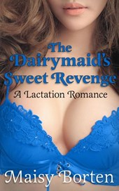 The Dairymaid's Sweet Revenge (The Dairymaid Trilogy, #2)
