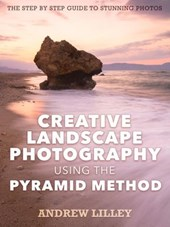 Creative Landscape Photography using the Pyramid Method | Andrew Lilley |