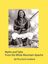 Myths and Tales From the White Mountain Apache | Pliny Earle Goddard |