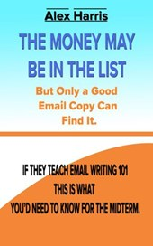 The Money May Be In The List. But Only A Good Email Copy Can Find It -- If They Teach Email Writing 101, This Is What You'd Need To Know For The Midterm.