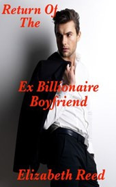 Return of the Ex Billionaire Boyfriend | Elizabeth Reed |