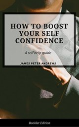 How to Boost Your Self-Confidence (Self Help) | James Peter Andrews |