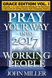 Pray Your Way Into 2017 for Working People (Grace Edition) Volume 1 | John Miller |