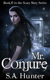 Mr. Conjure (The Scary Mary Series, #6) | S.A. Hunter |