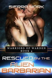 Rescued by the Alien Barbarian (Warriors or Warden, #4) | Sierra York |