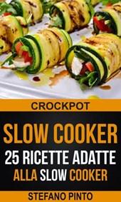 Slow Cooker: 25 Ricette Adatte Alla Slow Cooker (Crockpot)