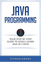 Java: Programming: Your Step by Step Guide to Easily Learn Java in 7 Days | iCodeAcademy |