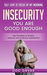 Insecurity - You are Good Enough (Self Love is Focus of My Morning, #1) | Doc Drvar |