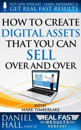 How to Create Digital Assets That You Can Sell Over and Over (Real Fast Results, #23) | Daniel Hall |