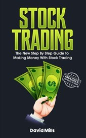 Stock Trading: The New Step By Step Guide to Making Money With Stock Trading