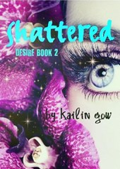 Shattered (DESIRE Series (A Dystopian Fantasy), #2)