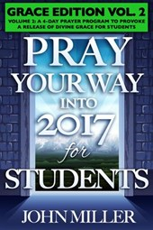 Pray Your Way Into 2017 for Students (Grace Edition) Volume 2 | John Miller |
