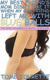 My Best Friend's Mom Didn't Like It When My Girlfriend Left Me With Blue Balls (The Rocco Strangeways Erotic Adventures) | Tomé Tourette |